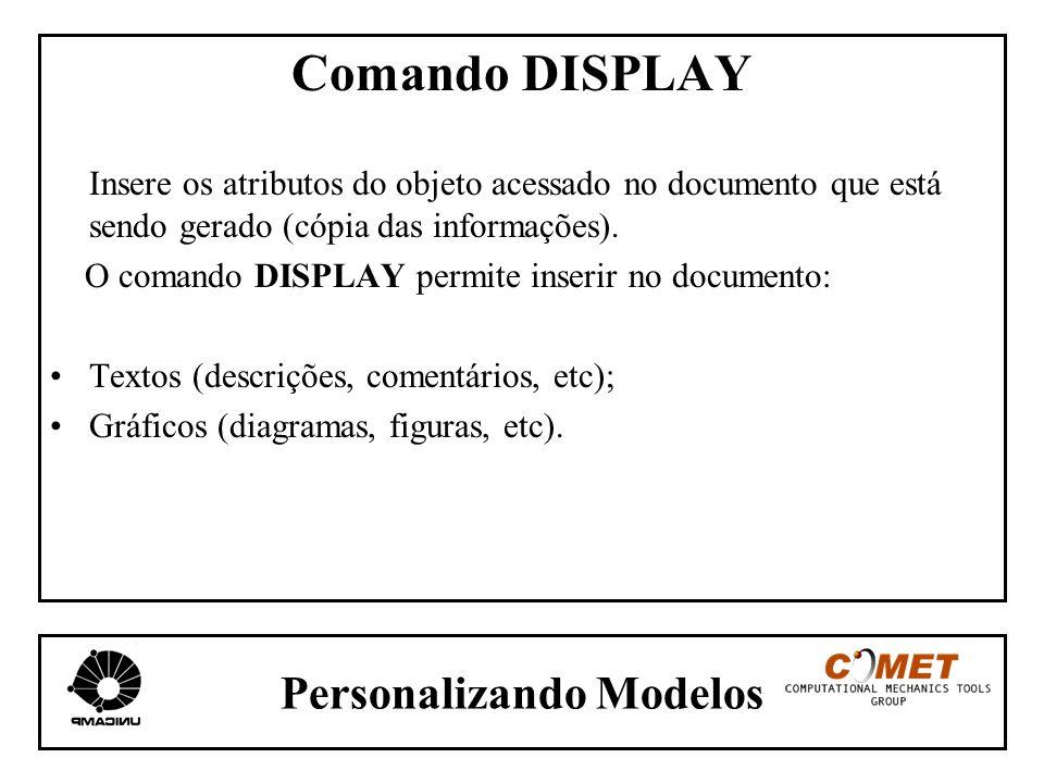 Personalizando Modelos Comando DISPLAY Insere os atributos do objeto acessado no documento que está sendo gerado (cópia das informações). O comando DI