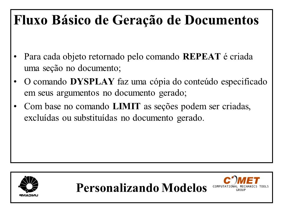 Personalizando Modelos Fluxo Básico de Geração de Documentos Para cada objeto retornado pelo comando REPEAT é criada uma seção no documento; O comando