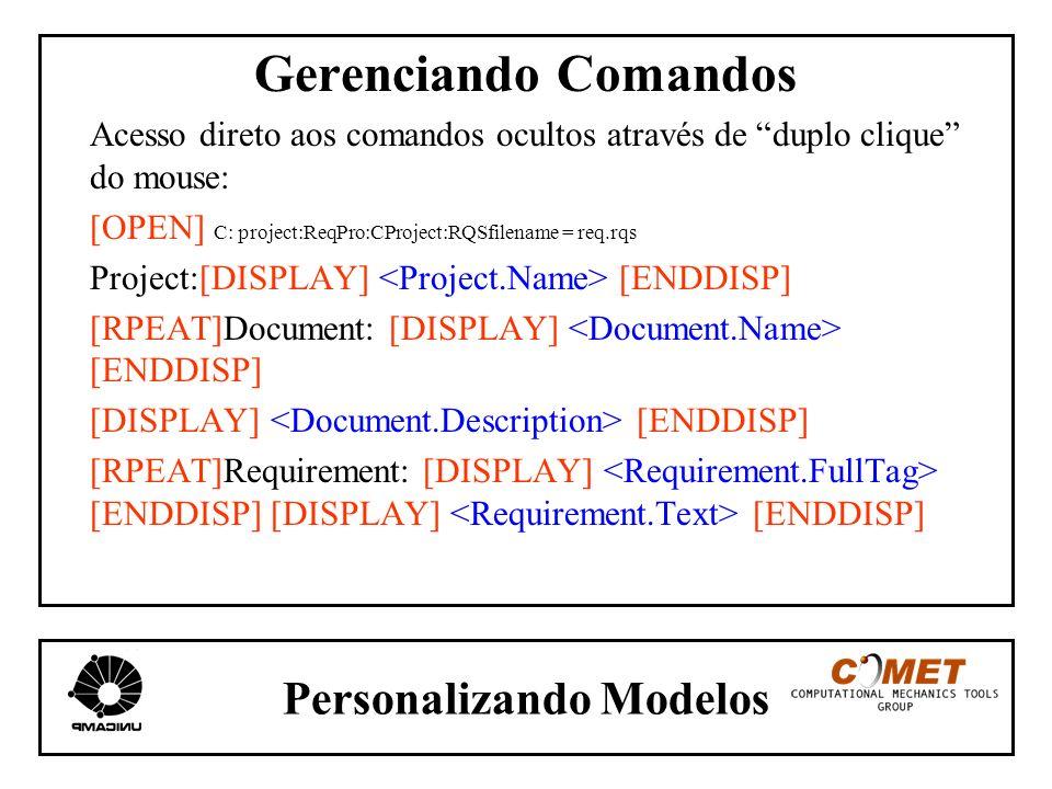 Personalizando Modelos Gerenciando Comandos Acesso direto aos comandos ocultos através de duplo clique do mouse: [OPEN] C: project:ReqPro:CProject:RQS