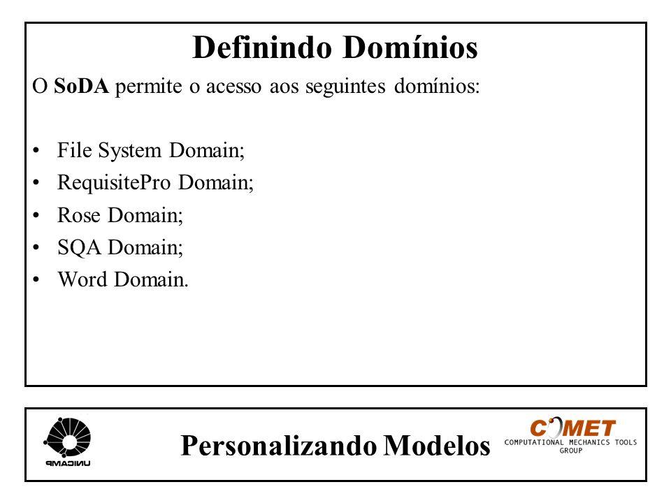 Personalizando Modelos Definindo Domínios O SoDA permite o acesso aos seguintes domínios: File System Domain; RequisitePro Domain; Rose Domain; SQA Do