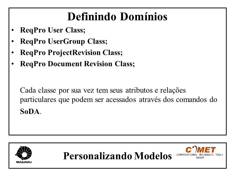 Personalizando Modelos Definindo Domínios ReqPro User Class; ReqPro UserGroup Class; ReqPro ProjectRevision Class; ReqPro Document Revision Class; Cad