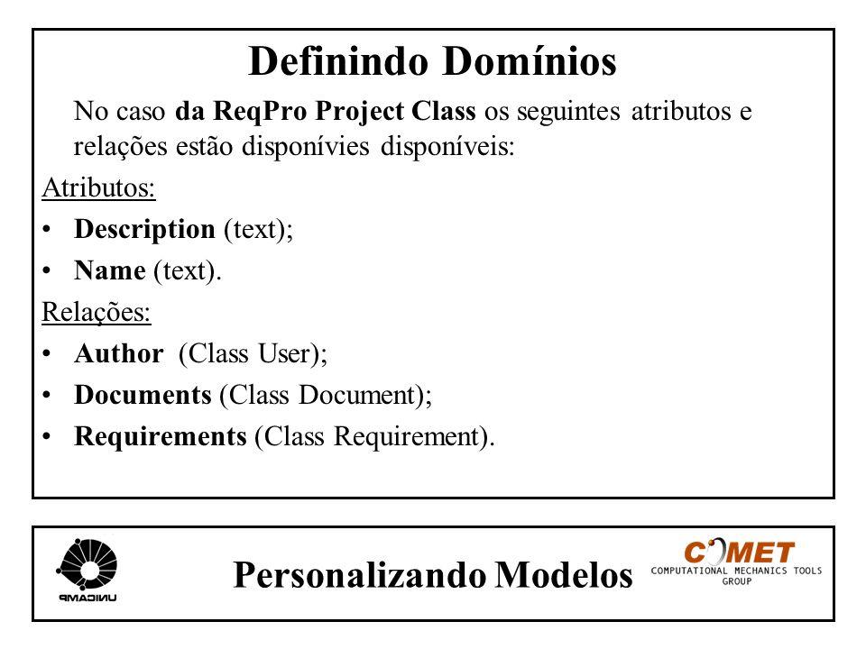Personalizando Modelos Definindo Domínios No caso da ReqPro Project Class os seguintes atributos e relações estão disponívies disponíveis: Atributos:
