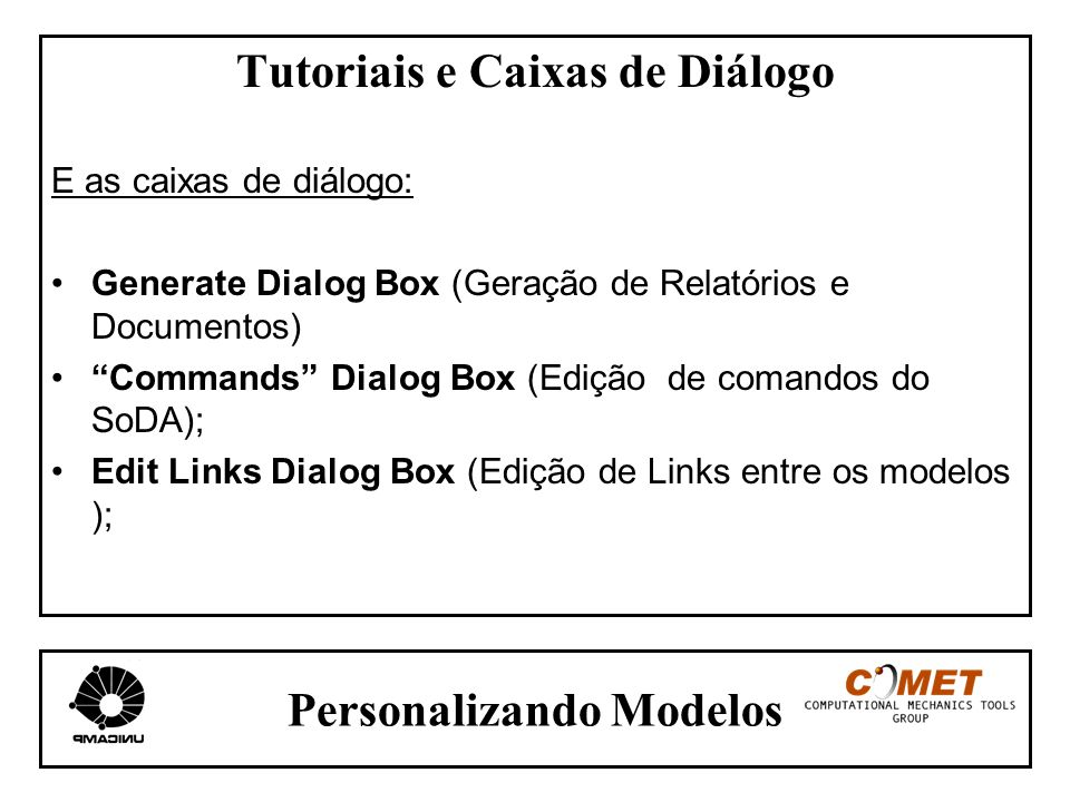 Personalizando Modelos Tutoriais e Caixas de Diálogo E as caixas de diálogo: Generate Dialog Box (Geração de Relatórios e Documentos) Commands Dialog