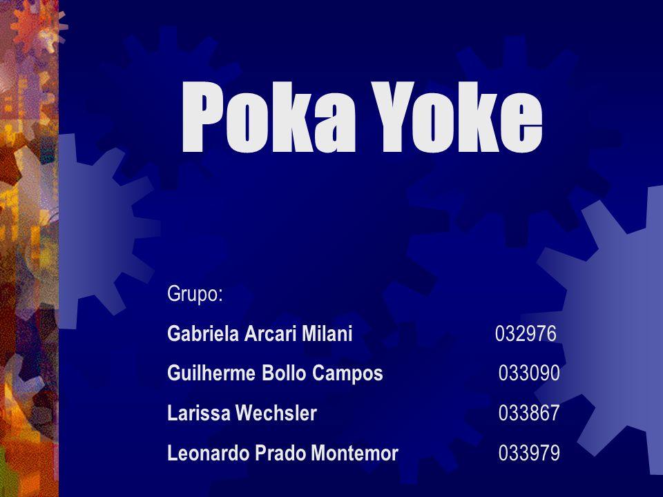 Poka Yoke Grupo: Gabriela Arcari Milani 032976 Guilherme Bollo Campos 033090 Larissa Wechsler 033867 Leonardo Prado Montemor 033979