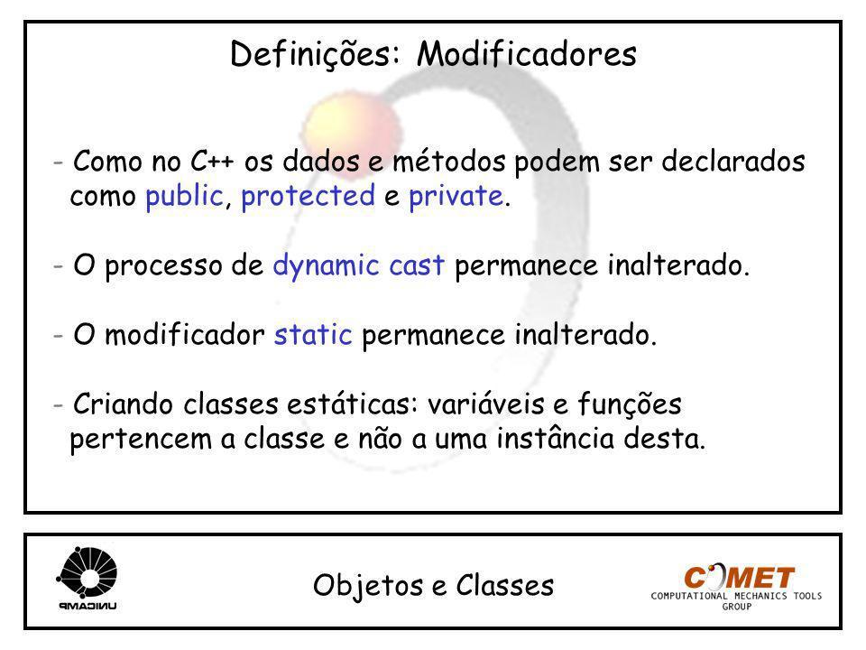 Definições: Modificadores - Como no C++ os dados e métodos podem ser declarados como public, protected e private. - O processo de dynamic cast permane