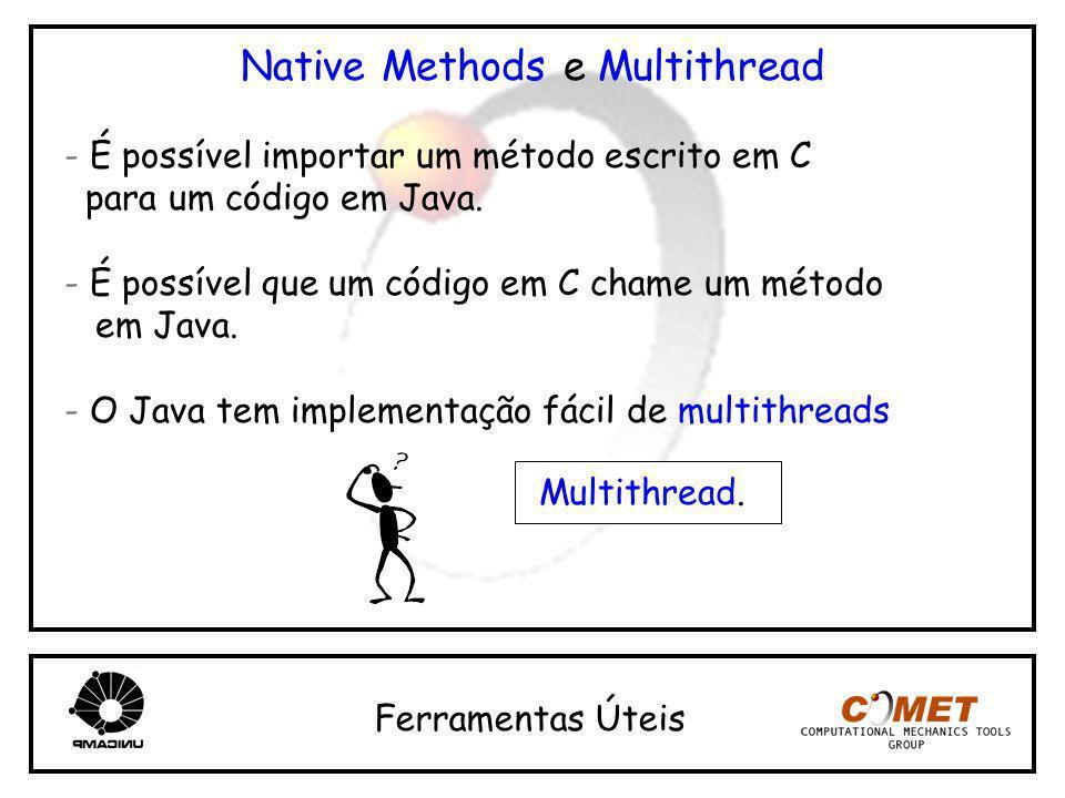 Native Methods e Multithread - É possível importar um método escrito em C para um código em Java. - É possível que um código em C chame um método em J