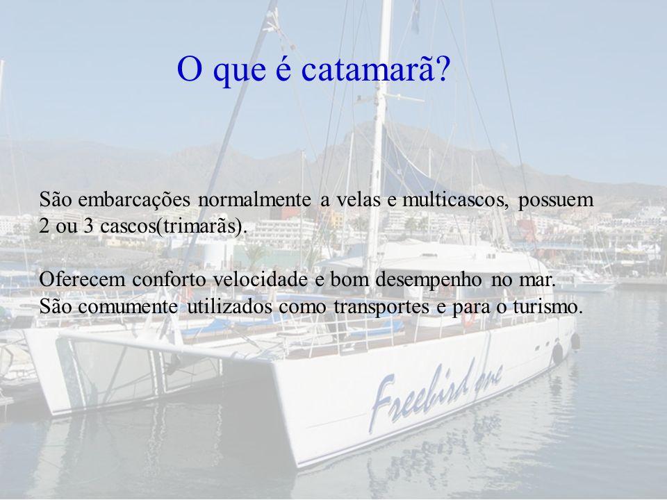 O que é catamarã? São embarcações normalmente a velas e multicascos, possuem 2 ou 3 cascos(trimarãs). Oferecem conforto velocidade e bom desempenho no