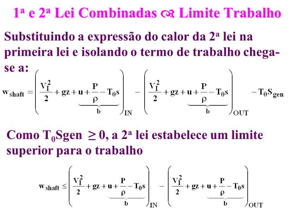 1 a e 2 a Lei Combinadas Limite Trabalho Como T 0 Sgen 0, a 2 a lei estabelece um limite superior para o trabalho Substituindo a expressão do calor da