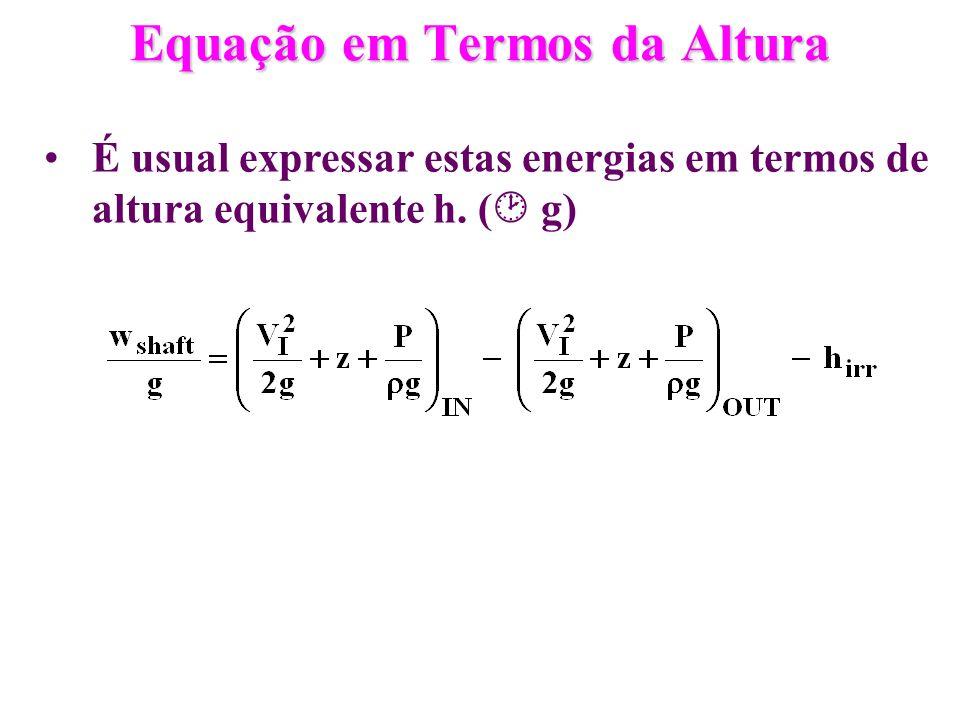 Equação em Termos da Altura É usual expressar estas energias em termos de altura equivalente h. ( g)