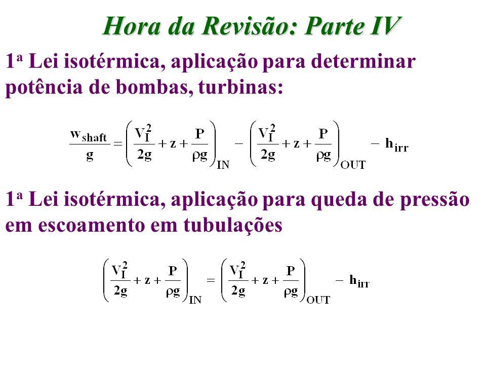 Hora da Revisão: Parte IV 1 a Lei isotérmica, aplicação para determinar potência de bombas, turbinas: 1 a Lei isotérmica, aplicação para queda de pres