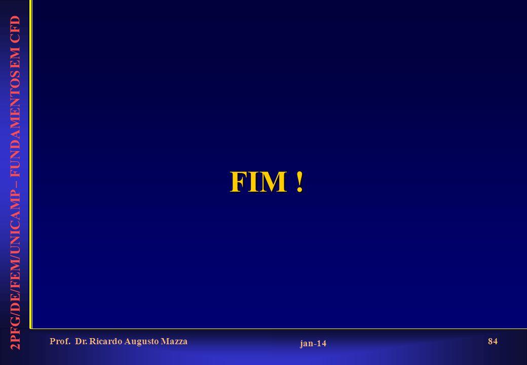 2PFG/DE/FEM/UNICAMP – FUNDAMENTOS EM CFD jan-14 Prof. Dr. Ricardo Augusto Mazza84 FIM !