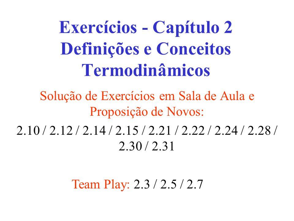 Exercícios - Capítulo 2 Definições e Conceitos Termodinâmicos Solução de Exercícios em Sala de Aula e Proposição de Novos: 2.10 / 2.12 / 2.14 / 2.15 /