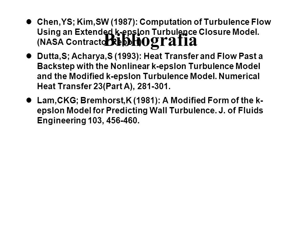 Bibliografia Chen,YS; Kim,SW (1987): Computation of Turbulence Flow Using an Extended k-epslon Turbulence Closure Model. (NASA Contractor Report) Dutt