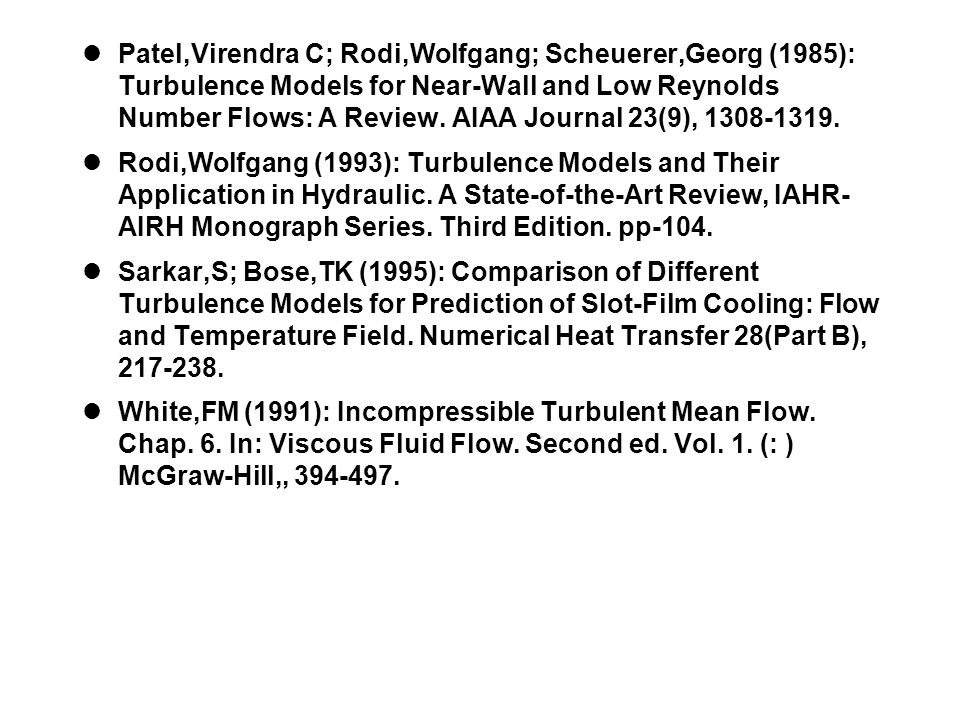 Patel,Virendra C; Rodi,Wolfgang; Scheuerer,Georg (1985): Turbulence Models for Near-Wall and Low Reynolds Number Flows: A Review. AIAA Journal 23(9),