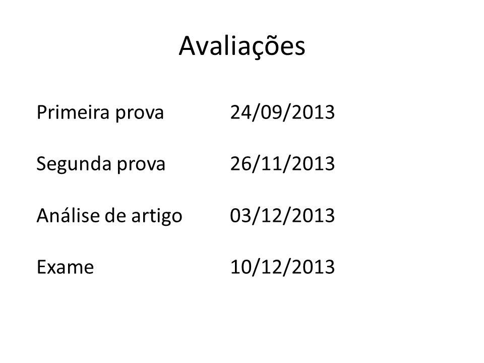 Avaliações Primeira prova24/09/2013 Segunda prova26/11/2013 Análise de artigo03/12/2013 Exame10/12/2013