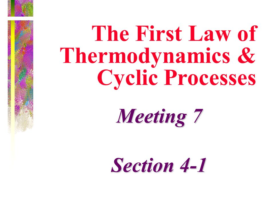 The First Law of Thermodynamics & Cyclic Processes Meeting 7 Section 4-1