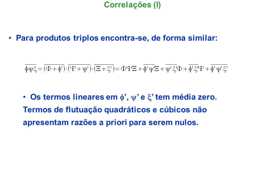 Considere um escoamento 2D no plano (x,y): se = = u i tem-se o valor médio quadrádico da flutuação, se = u e = v tem-se a correlação de velocidades, ela expressa o grau de associação entre as variáveis.