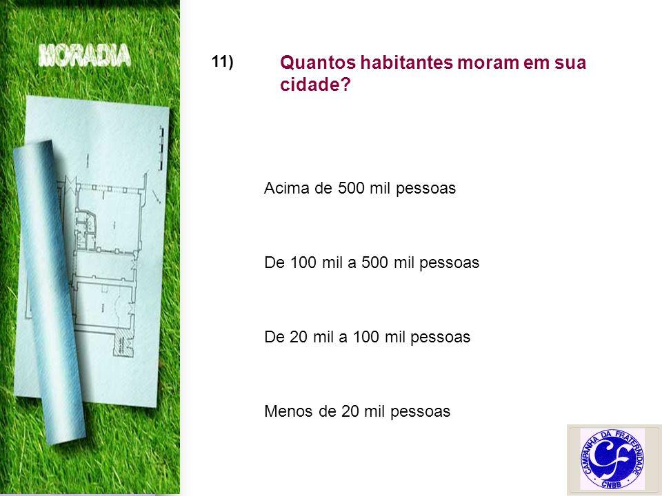 11) Quantos habitantes moram em sua cidade.