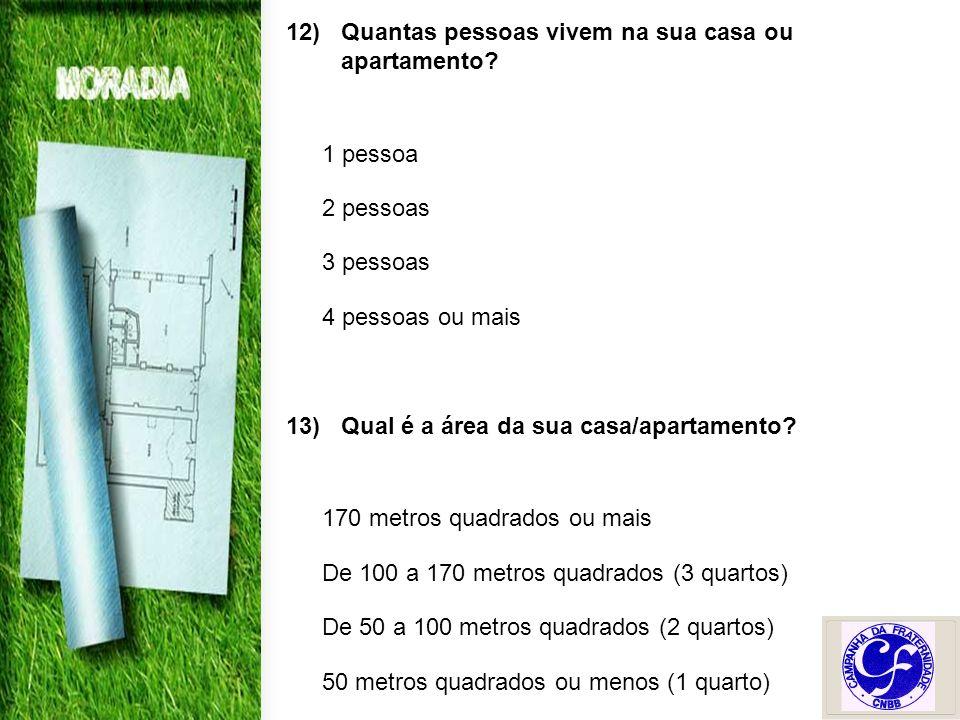 12)Quantas pessoas vivem na sua casa ou apartamento.