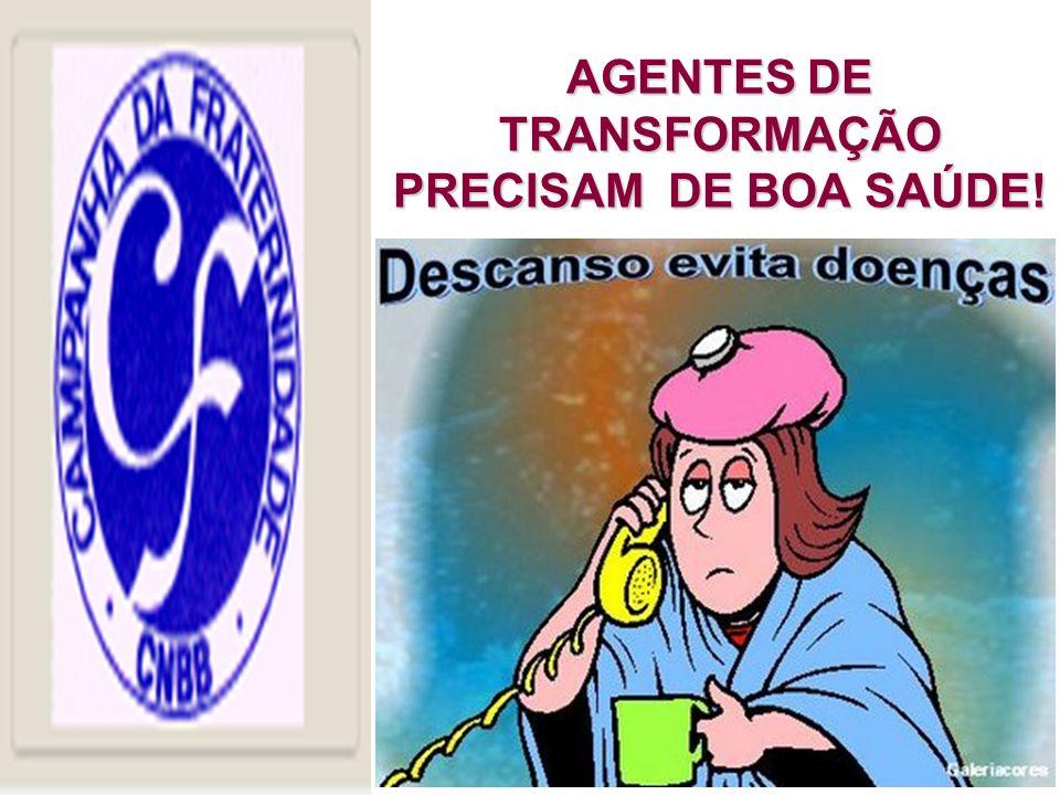 AGENTES DE TRANSFORMAÇÃO PRECISAM DE BOA SAÚDE!