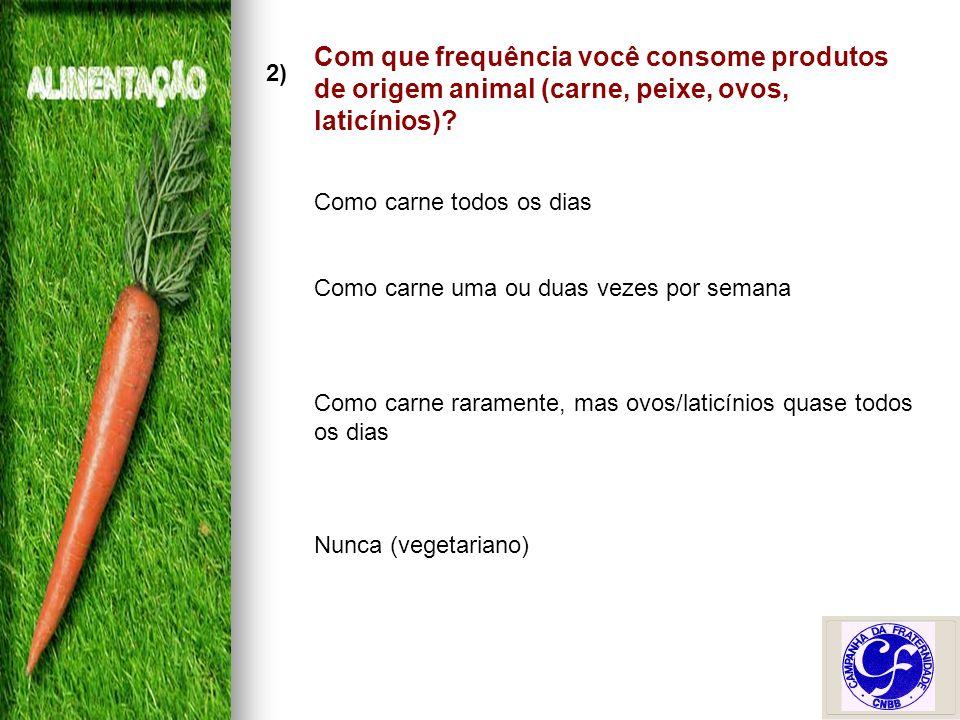 2) Com que frequência você consome produtos de origem animal (carne, peixe, ovos, laticínios).