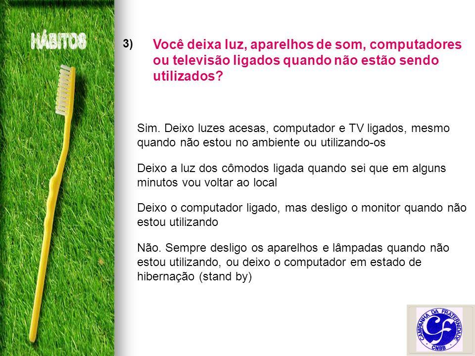 3) Você deixa luz, aparelhos de som, computadores ou televisão ligados quando não estão sendo utilizados.