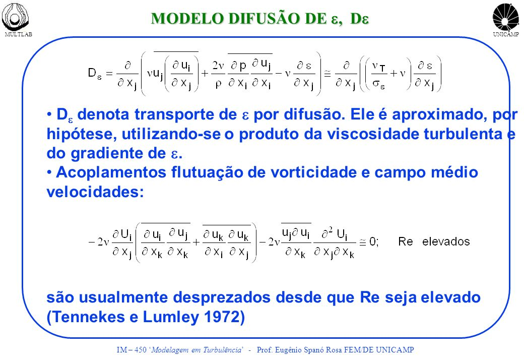 MULTLABUNICAMP IM – 450 Modelagem em Turbulência - Prof. Eugênio Spanó Rosa FEM/DE UNICAMP D denota transporte de por difusão. Ele é aproximado, por h