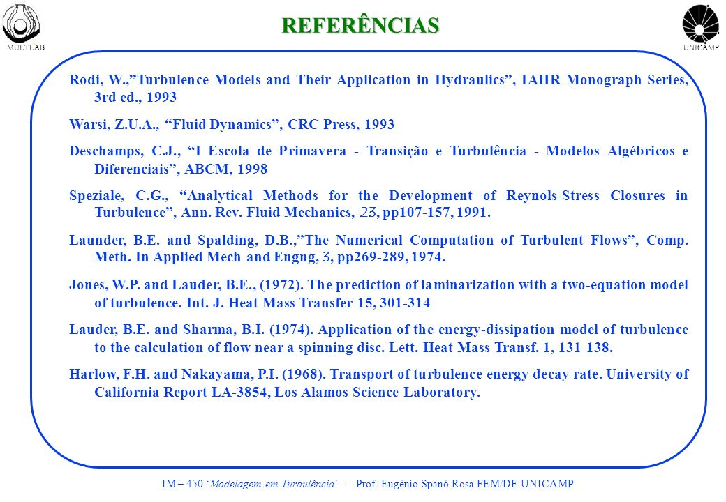 MULTLABUNICAMP IM – 450 Modelagem em Turbulência - Prof. Eugênio Spanó Rosa FEM/DE UNICAMP Rodi, W.,Turbulence Models and Their Application in Hydraul