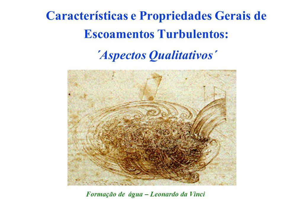 Características e Propriedades Gerais de Escoamentos Turbulentos: ´Aspectos Qualitativos´ Formação de água – Leonardo da Vinci