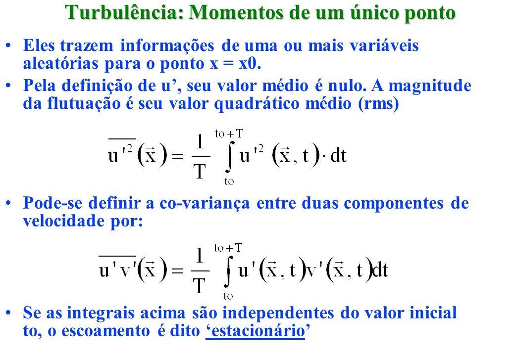 Turbulência: Momentos de um único ponto Eles trazem informações de uma ou mais variáveis aleatórias para o ponto x = x0. Pela definição de u, seu valo