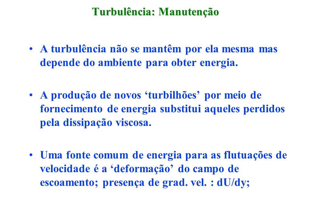 Turbulência: Manutenção A turbulência não se mantêm por ela mesma mas depende do ambiente para obter energia. A produção de novos turbilhões por meio