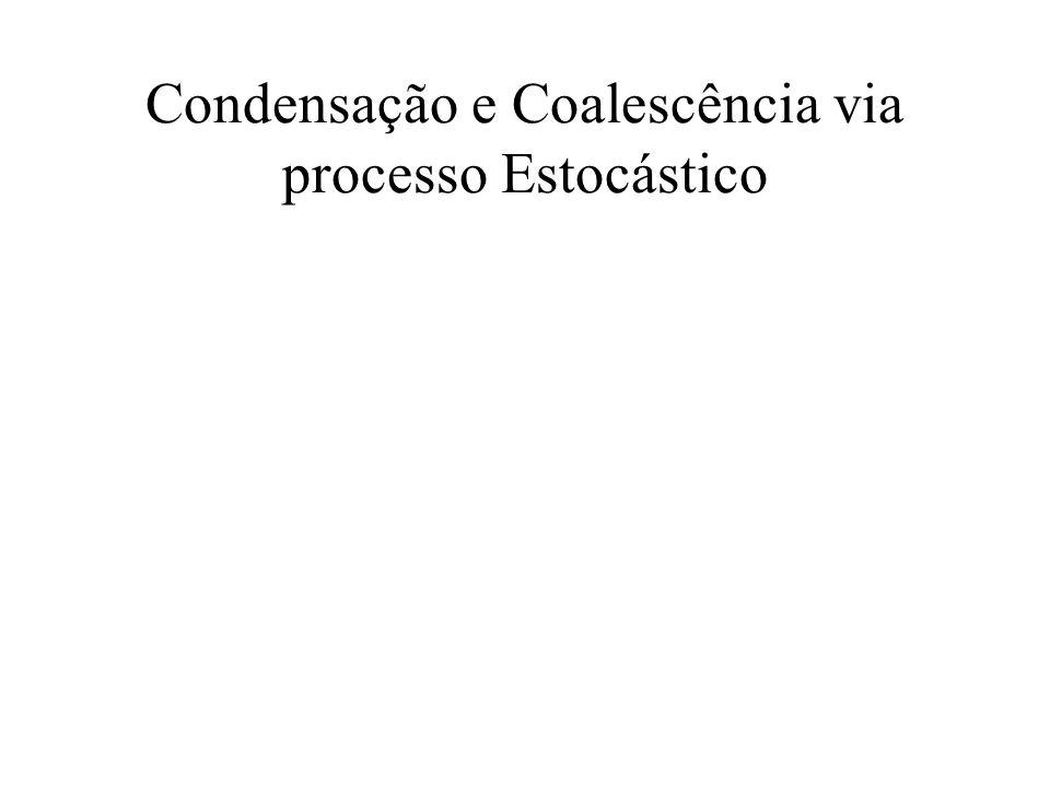 Condensação e Coalescência via processo Estocástico