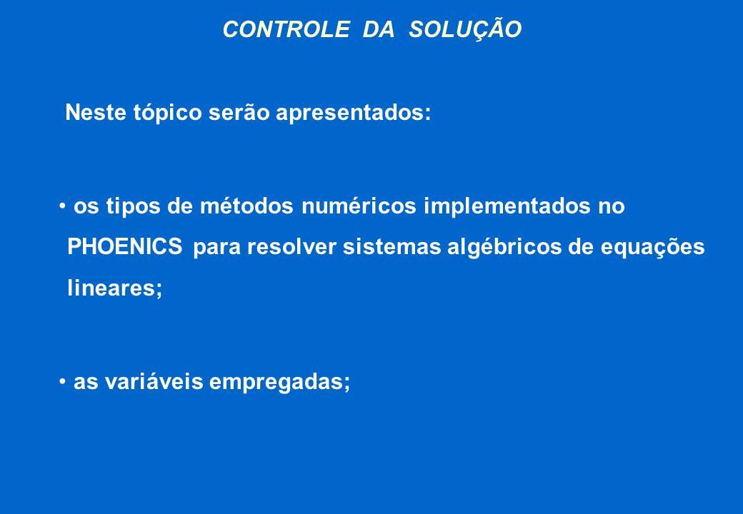 CONTROLE DA SOLUÇÃO Neste tópico serão apresentados: os tipos de métodos numéricos implementados no PHOENICS para resolver sistemas algébricos de equa