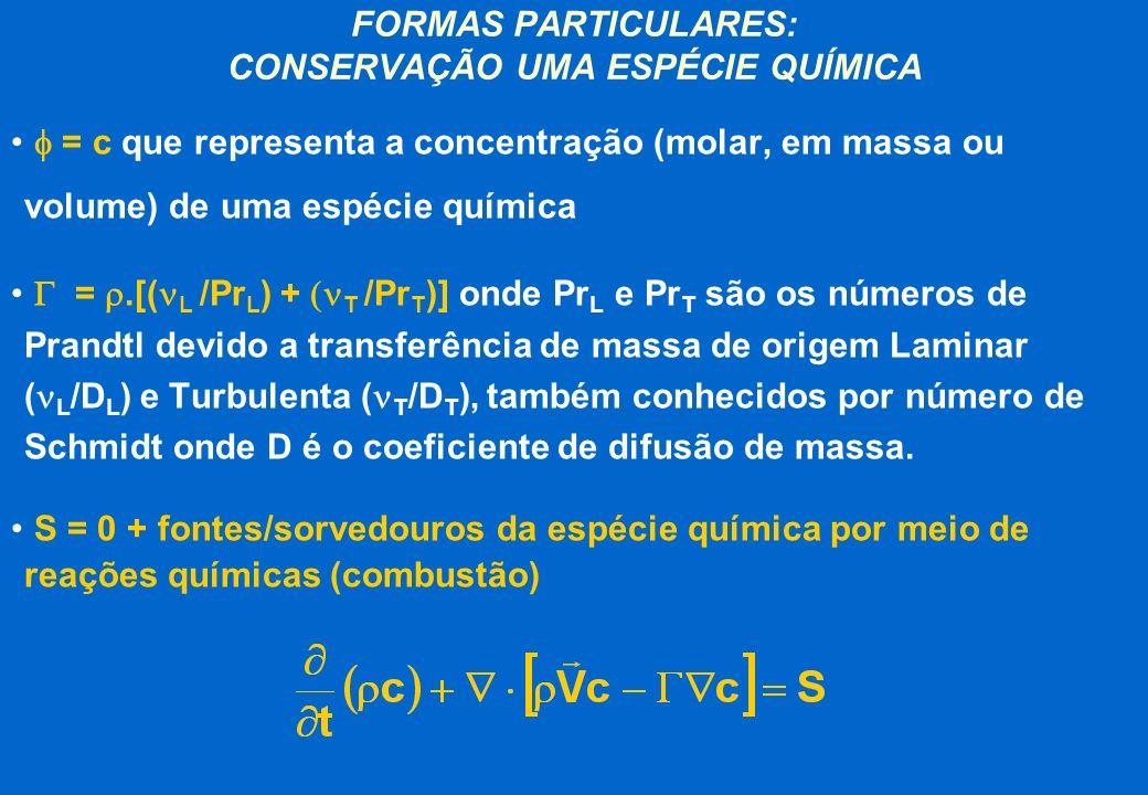 FORMAS PARTICULARES: CONSERVAÇÃO UMA ESPÉCIE QUÍMICA = c que representa a concentração (molar, em massa ou volume) de uma espécie química =.[( L /Pr L