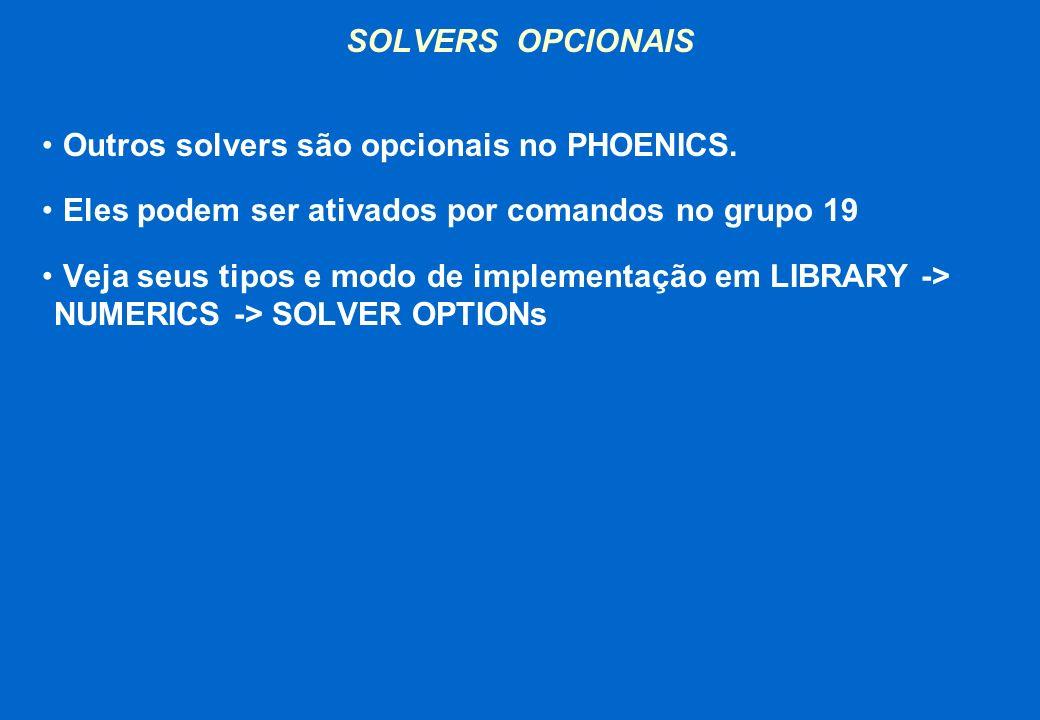 SOLVERS OPCIONAIS Outros solvers são opcionais no PHOENICS. Eles podem ser ativados por comandos no grupo 19 Veja seus tipos e modo de implementação e
