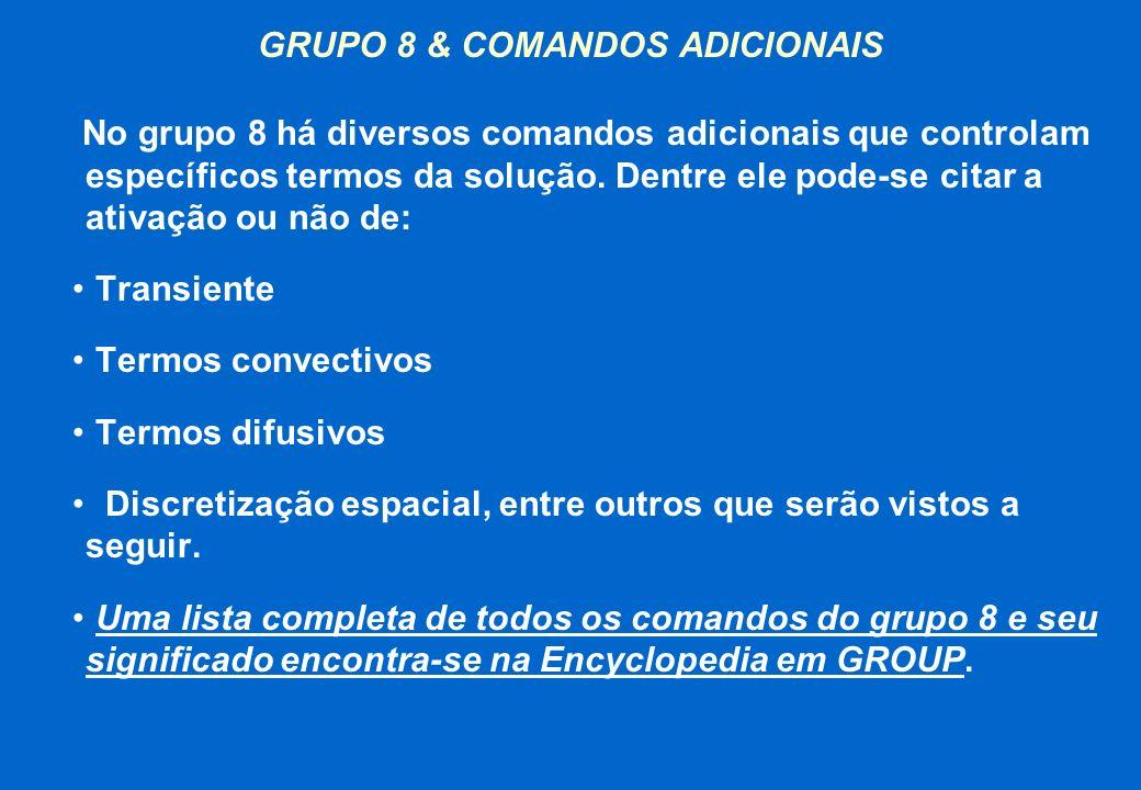 GRUPO 8 & COMANDOS ADICIONAIS No grupo 8 há diversos comandos adicionais que controlam específicos termos da solução. Dentre ele pode-se citar a ativa