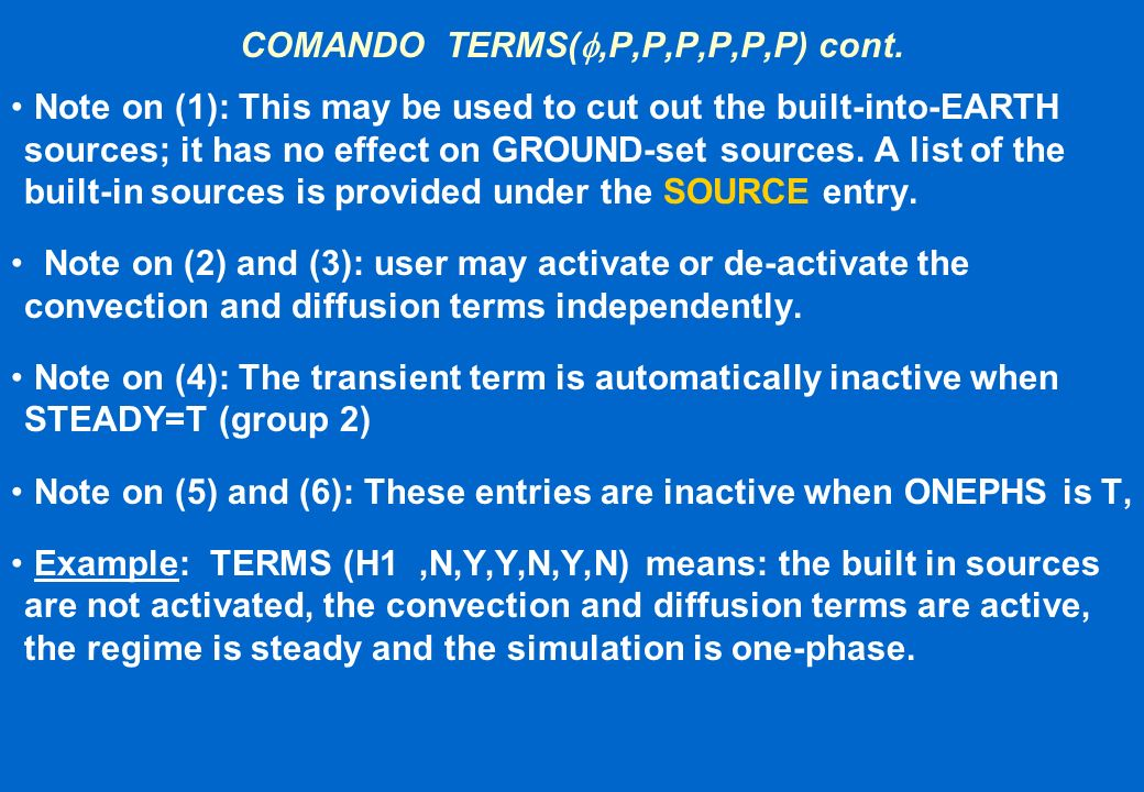 COMANDO TERMS(,P,P,P,P,P,P) cont. Note on (1): This may be used to cut out the built-into-EARTH sources; it has no effect on GROUND-set sources. A lis