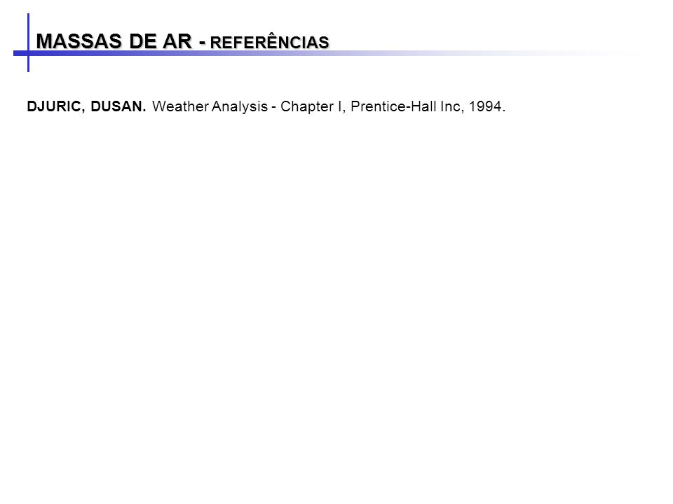 MASSAS DE AR - REFERÊNCIAS DJURIC, DUSAN. Weather Analysis - Chapter I, Prentice-Hall Inc, 1994.