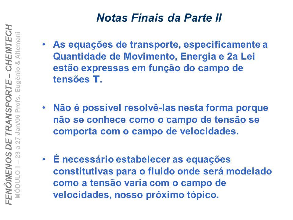 FENÔMENOS DE TRANSPORTE – CHEMTECH MÓDULO I – 23 a 27 Jan/06 Profs. Eugênio & Altemani Notas Finais da Parte II As equações de transporte, especificam