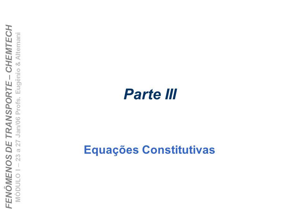 FENÔMENOS DE TRANSPORTE – CHEMTECH MÓDULO I – 23 a 27 Jan/06 Profs. Eugênio & Altemani Parte III Equações Constitutivas