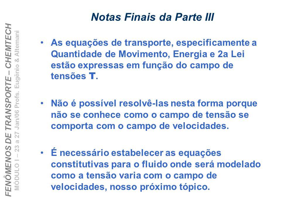 FENÔMENOS DE TRANSPORTE – CHEMTECH MÓDULO I – 23 a 27 Jan/06 Profs. Eugênio & Altemani Notas Finais da Parte III As equações de transporte, especifica