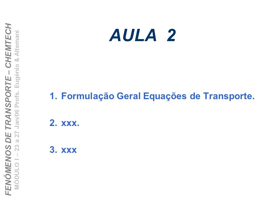 FENÔMENOS DE TRANSPORTE – CHEMTECH MÓDULO I – 23 a 27 Jan/06 Profs. Eugênio & Altemani