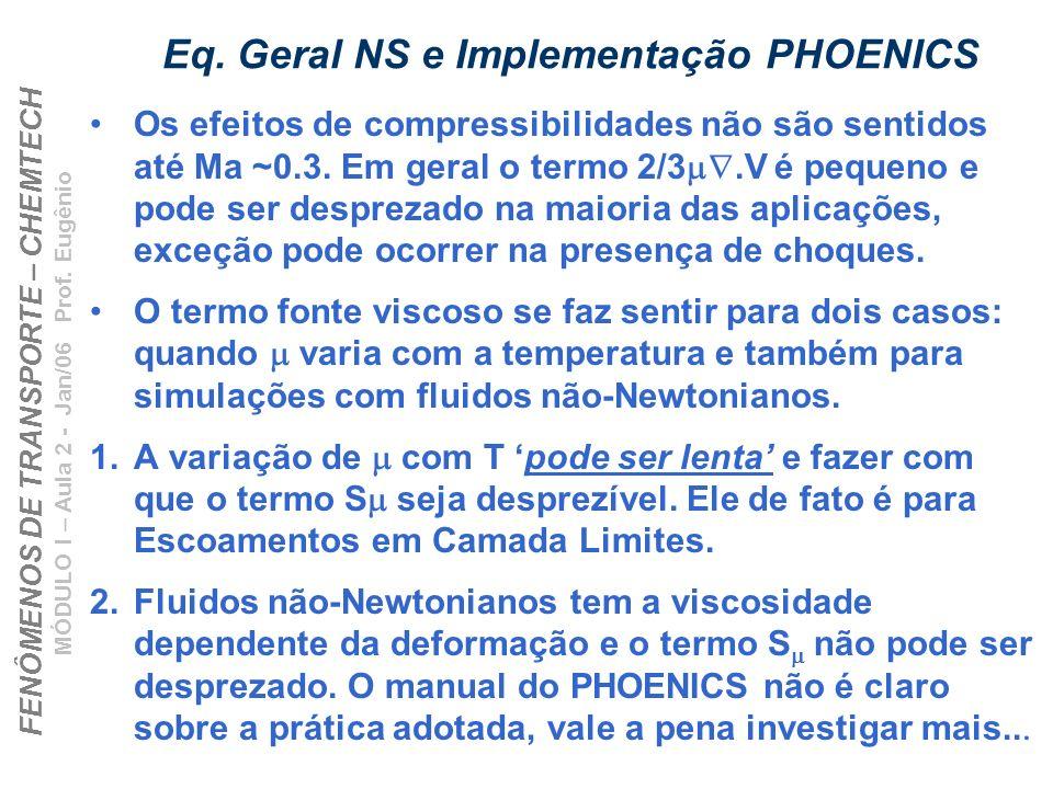 FENÔMENOS DE TRANSPORTE – CHEMTECH MÓDULO I – Aula 2 - Jan/06 Prof. Eugênio Eq. Geral NS e Implementação PHOENICS Os efeitos de compressibilidades não