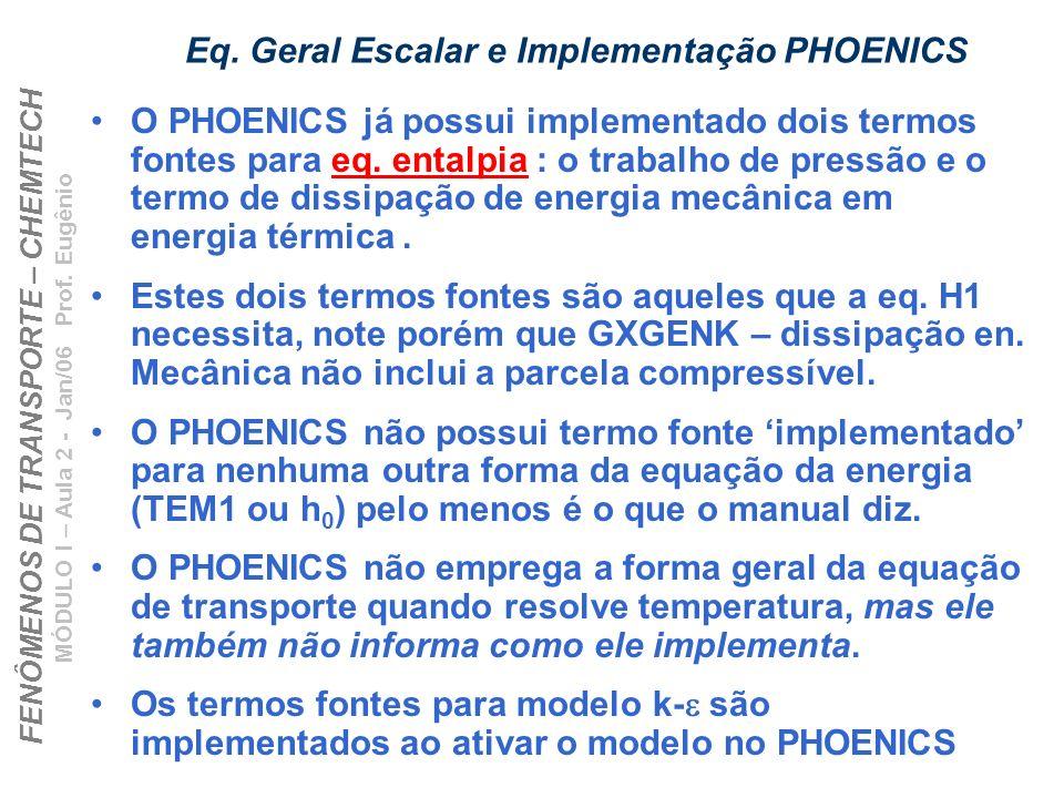 FENÔMENOS DE TRANSPORTE – CHEMTECH MÓDULO I – Aula 2 - Jan/06 Prof. Eugênio Eq. Geral Escalar e Implementação PHOENICS O PHOENICS já possui implementa