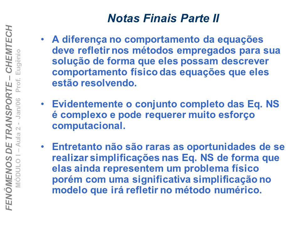 FENÔMENOS DE TRANSPORTE – CHEMTECH MÓDULO I – Aula 2 - Jan/06 Prof. Eugênio Notas Finais Parte II A diferença no comportamento da equações deve reflet