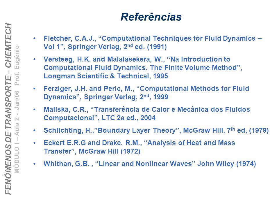 FENÔMENOS DE TRANSPORTE – CHEMTECH MÓDULO I – Aula 2 - Jan/06 Prof. Eugênio Referências Fletcher, C.A.J., Computational Techniques for Fluid Dynamics