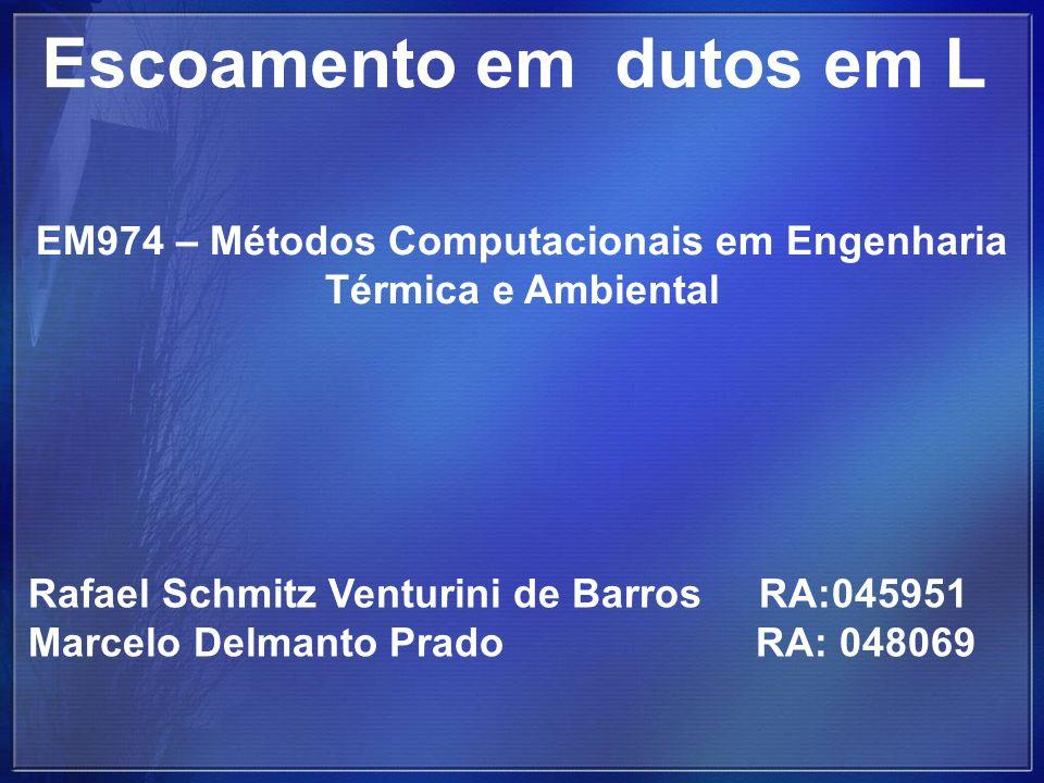 Escoamento em dutos em L Rafael Schmitz Venturini de BarrosRA:045951 Marcelo Delmanto Prado RA: 048069 EM974 – Métodos Computacionais em Engenharia Té