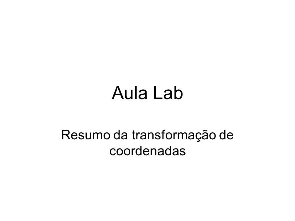 Aula Lab Resumo da transformação de coordenadas