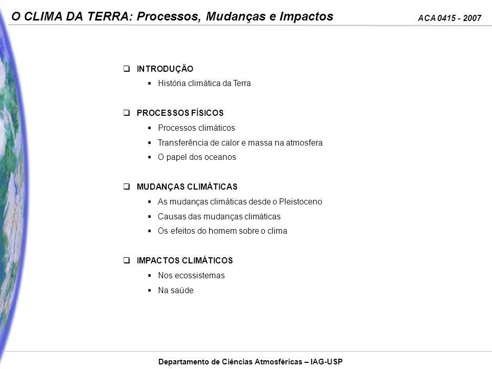 ACA 0415 - 2007 O CLIMA DA TERRA: Processos, Mudanças e Impactos Departamento de Ciências Atmosféricas – IAG-USP Energia negra distribuída por infinitos (quase) quanta de espaço.
