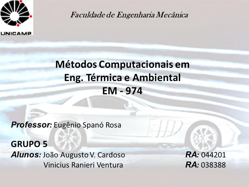 Faculdade de Engenharia Mecânica Métodos Computacionais em Eng. Térmica e Ambiental EM - 974 Professor : Eugênio Spanó Rosa GRUPO 5 Alunos : João Augu